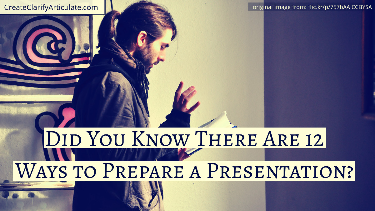 Did You Know There Are 12 Ways to Prepare a Presentation